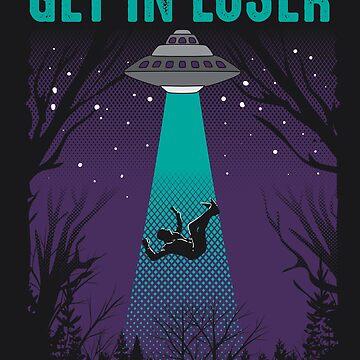 Get In Loser Art   Cute Alien UFO Believers Design Gift by NBRetail