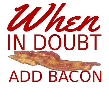 WHEN IN DOUBT ADD BACON by CalliopeSt