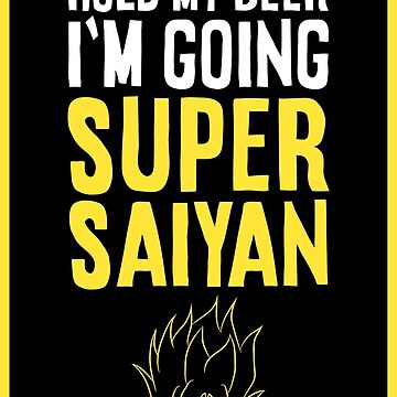 Hold My Beer, I'm Going Super Saiyan by TheMinimalist