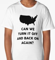 Can We Turn It Off And Back On Again? Long T-Shirt