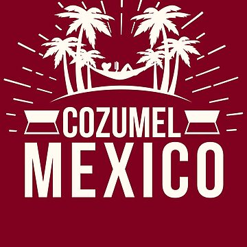 Cozumel Mexico Souvenir Gift Design For Traveler Men/Women by NBRetail