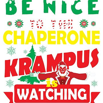 Be Nice To The Chaperone Krampus Is Watching Funny Xmas Tshirt by epicshirts