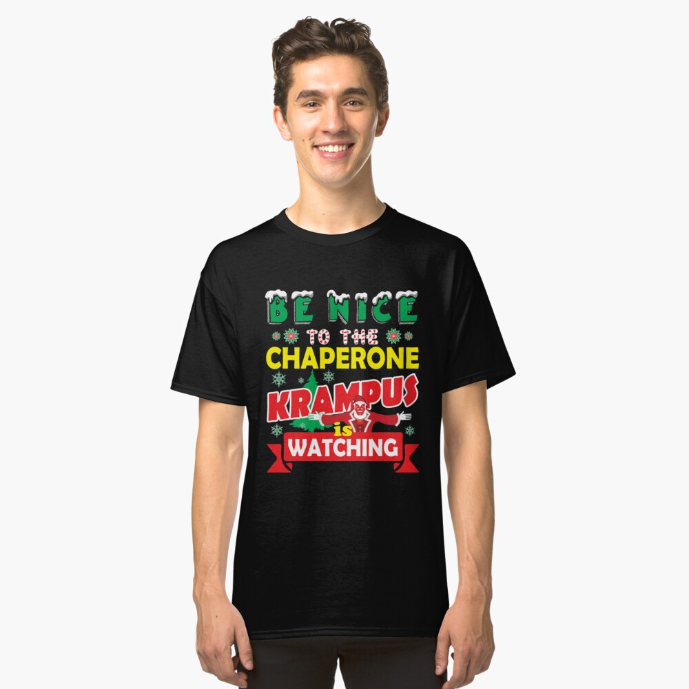Be Nice To The Chaperone Krampus Is Watching Funny Xmas Tshirt Classic T-Shirt Front