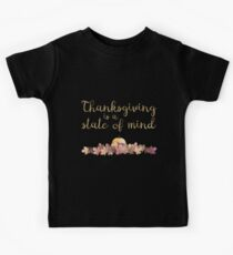 Thanksgiving is a state of mind  - Black Background Kids Tee