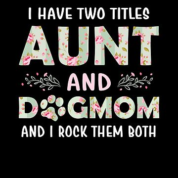 I Have Two Titles Aunt Dog Mama I Rock Them Flower by JapaneseInkArt