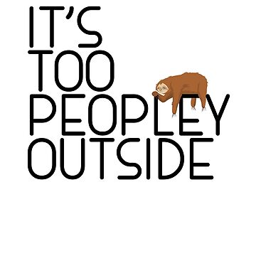 It's Too Peopley Outside Funny Coffee Lover Sloth Misanthrope Gift  by Basti09