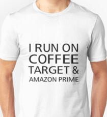 a263691083 I Run On Coffee Target   Amazon Prime Unisex T-Shirt