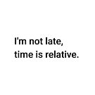 I'm not late, time is relative. (Inverted) by science-gifts