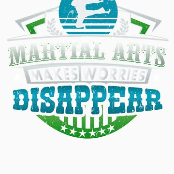 Martial Arts Makes Worries Disappear Athlete Gift by orangepieces