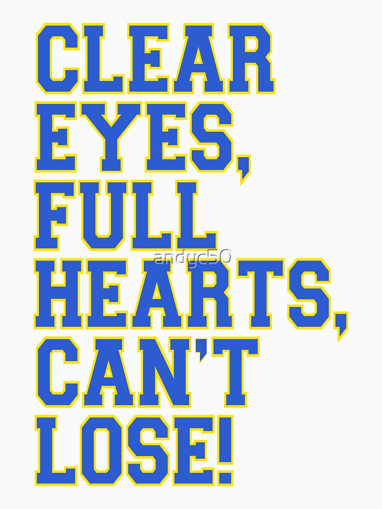 Clear Eyes, full hearts, can't lose by andyc50