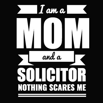 Mom Solicitor Nothing Scares me Mama Mother's Day Graduation by losttribe