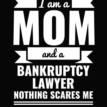 Mom Bankruptcy Lawyer Nothing Scares me Mama Mother's Day Graduation by losttribe