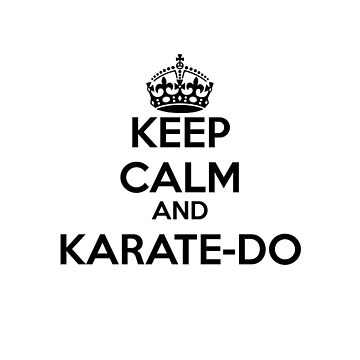 KEEP CALM AND KARATE-DO by Corpsecutter
