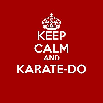 KEEP CALM AND KARATE-DO 2 by Corpsecutter