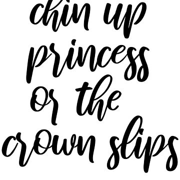 Chin Up Princess Or The Crown Slips by kamrankhan