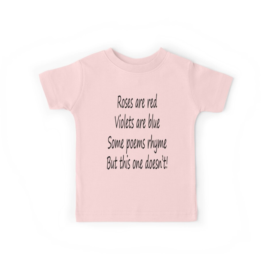 roses are red violets are blue bad poem kids tees by