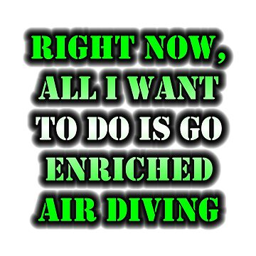 Right Now, All I Want To Do Is Go Enriched Air Diving by cmmei