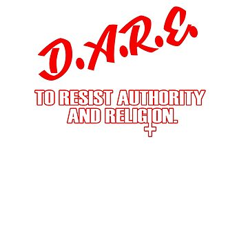D.A.R.E. to resist authority and religion by Faba188