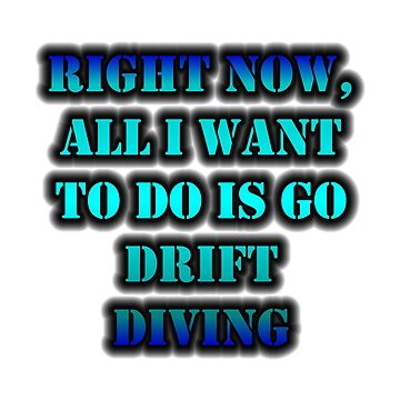 Right Now, All I Want To Do Is Go Drift Diving by cmmei