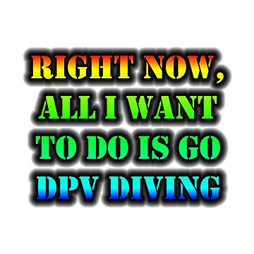 Right Now, All I Want To Do Is Go DPV Diving by cmmei