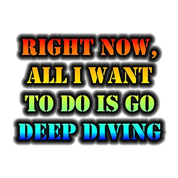 Right Now, All I Want To Do Is Go Deep Diving by cmmei