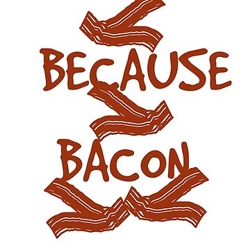Because bacon by Faba188