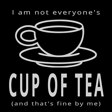I Am Not Everyone's Cup of Tea And That's Fine By Me (Design Day 291) by TNTs