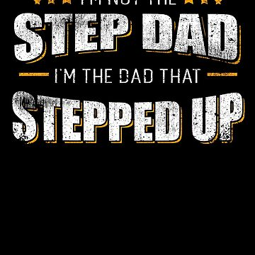 I'm Not The Step Dad Daddy Father Family Parent by kieranight