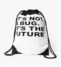 It's not a bug. It's the future Drawstring Bag