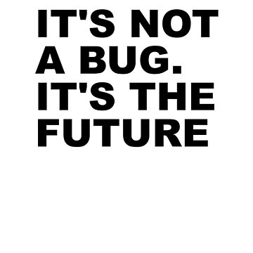 It's not a bug. It's the future by WeeTee