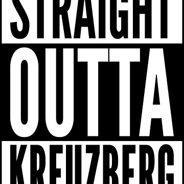 Straight Outta Kreuzberg Berlin Punk Neighborhood Black Design by ramiro
