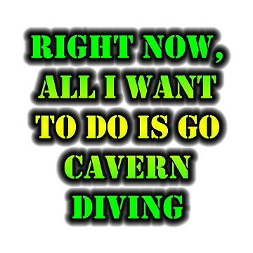 Right Now, All I Want To Do Is Go Cavern Diving by cmmei