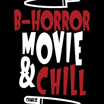 B Horror Movie and Chill by Sgret