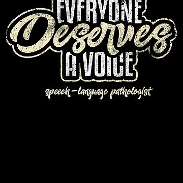 Everyone Deserves A Voice Speech Therapy Language by kieranight