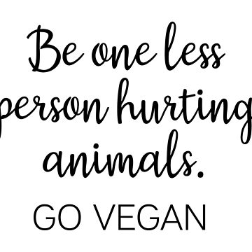 Go Vegan - Be one less person by doodle189