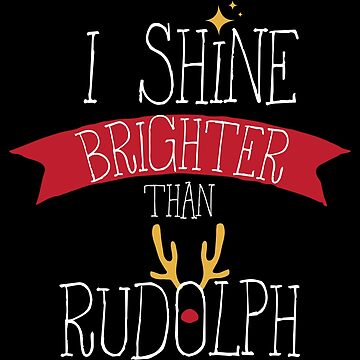 I Shine Brighter Than Rudolph Reindeer Christmas by BUBLTEES
