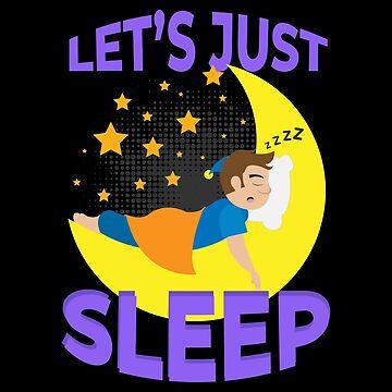Sleep Let's Just Sleep Man On The Moon Funny Gift by vicoli-shirts