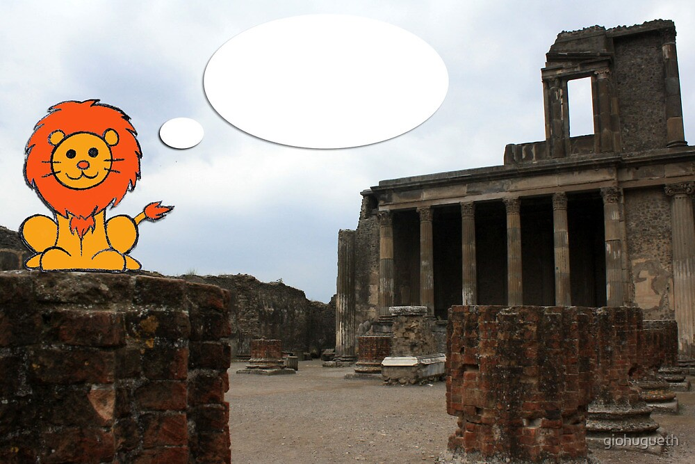 ... and I saw a lion in Pompeii by giohugueth