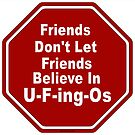 Friends don't let friends believe in U-F-ing-Os by Syzygy