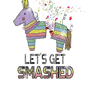Let's Get Smashed Pinata Cinco De Mayo by perfectpresents