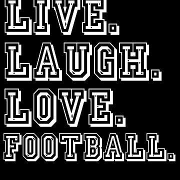 Live Laugh Love Football by jzelazny
