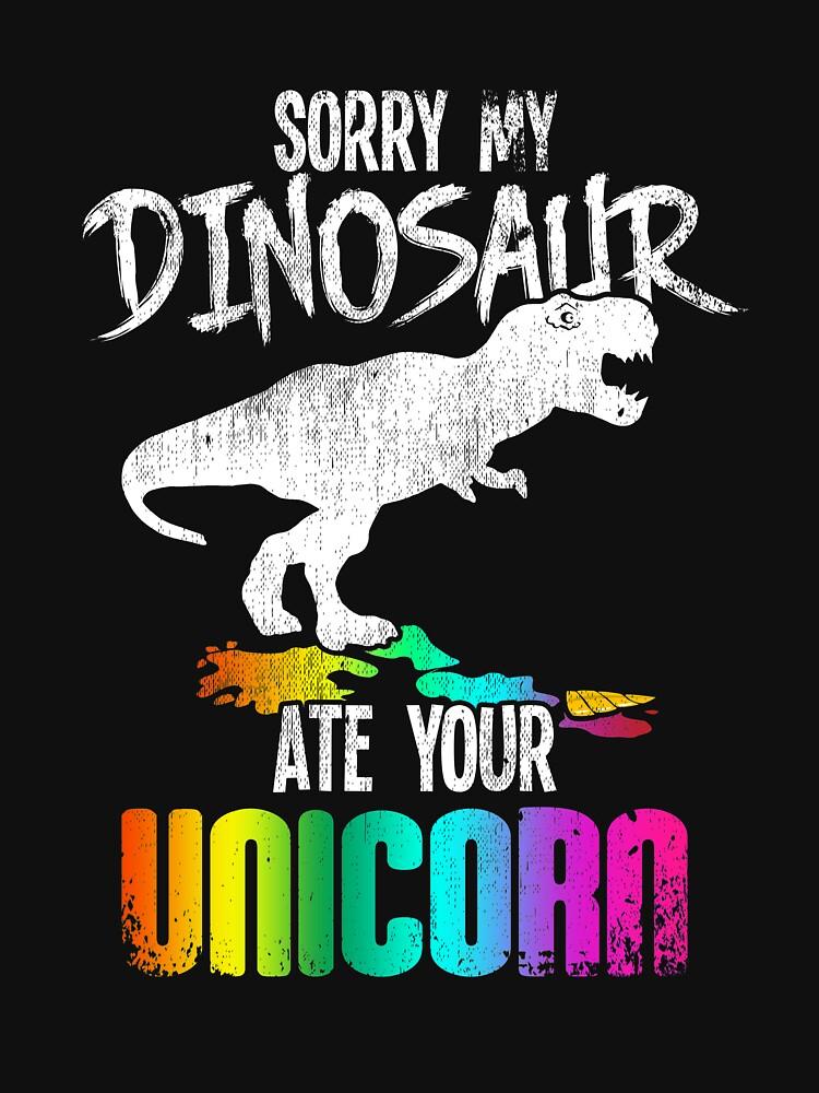 Sorry My Dinosaur Ate Your Unicorn T Rex Magical by kieranight