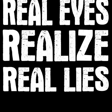 Real Eyes Realize Real Lies by jzelazny