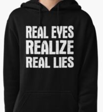 Real Eyes Realize Real Lies Pullover Hoodie