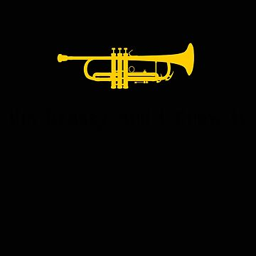 Trumpet I'm Brassy and I Know It Trumpet Player Gift by stacyanne324