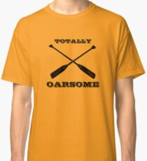 Totally Oarsome Classic T-Shirt