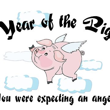 Year of The Pig  Expecting An Angel? by HolidayT-Shirts