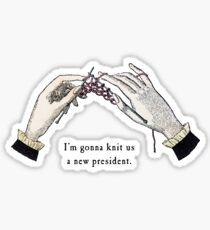 I'm gonna knit us a new president Sticker