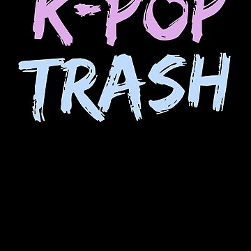 K-Pop Trash T-Shirt Korean Music Fan Culture Merchandise by 14thFloor