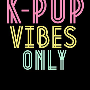 K-Pop Vibes Only T-Shirt Korean Music Fan Stan Colorful by 14thFloor
